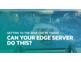 Getting to the Edge can be Tough: HPE Edgeline EL8000 in UltraLife Rugged Case